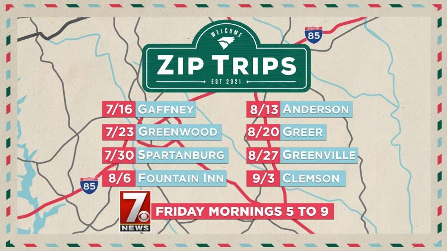 Zip Trip Schedule:  7/16 - Gaffney 7/23 - Greenwood 7/30 - Spartanburg 8/6 - Fountain Inn 8/13 - Anderson 8/20 - Greenville 9/3 - Clemson